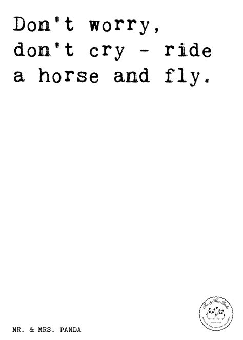 Spruch: Don't worry, don't cry - ride a horse and fly